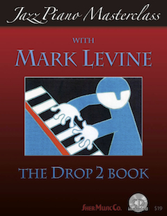 Jazz Piano Masterclass with Mark Levine: The Drop 2 Book by